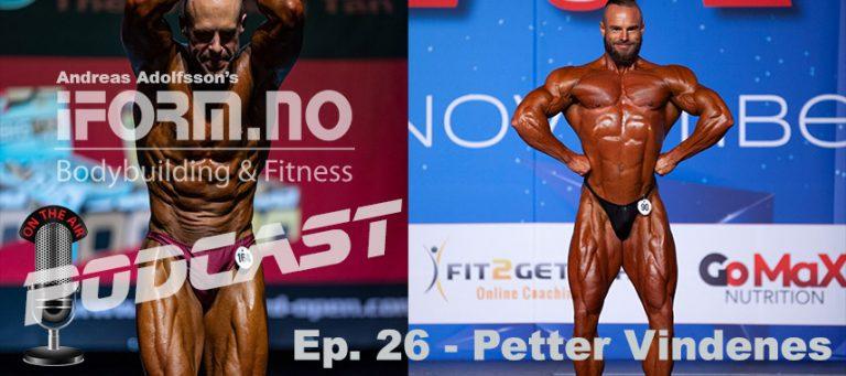iForm.no - Bodybuilding & Fitness Podcast - Ep. 26 - Petter Vindenes