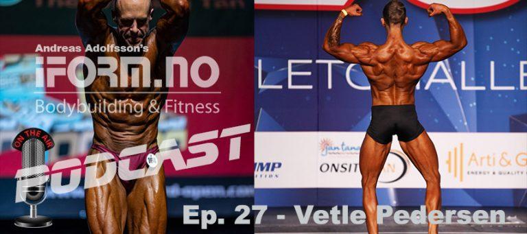 Bodybuilding & Fitness Podcast - Ep. 27 - Vetle Pedersen