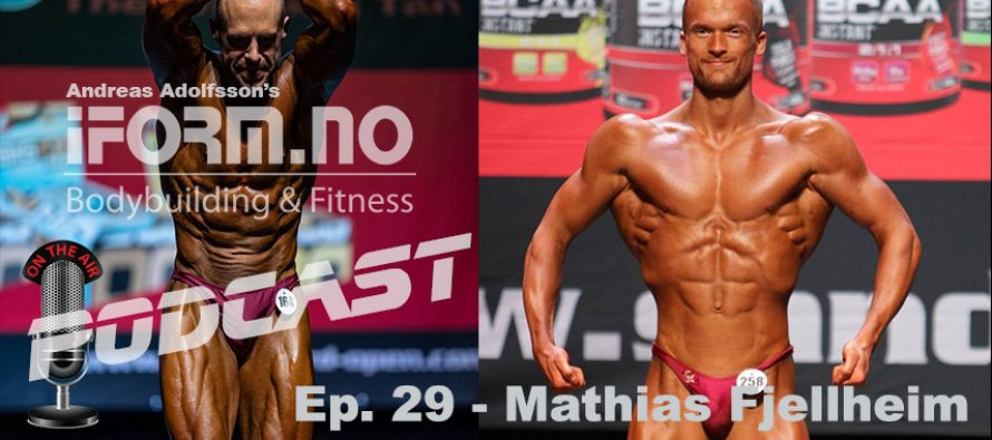 iForm.no – Bodybuilding & Fitness Podcast – Ep. 29 – Mathias Fjellheim