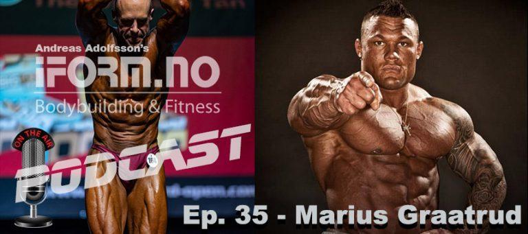 Bodybuilding & Fitness Podcast - Ep. 35 - Marius Graatrud