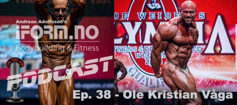 Bodybuilding & Fitness Podcast - Ep.38 - Ole Kristian Våga