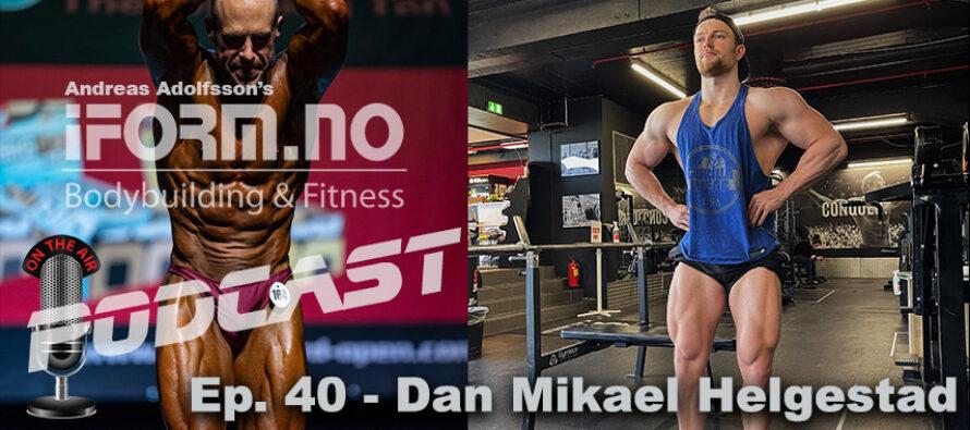 iForm.no – Bodybuilding & Fitness Podcast – Ep. 40 – Dan Mikael Helgestad