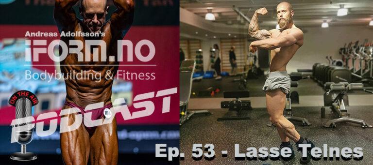 Bodybuilding & Fitness Podcast - Ep. 53 - Lasse Telnes