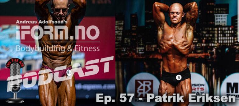 Bodybuilding & Fitness Podcast - Ep. 57 - Patrik Eriksen